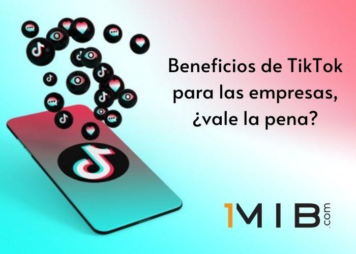Beneficios de TikTok para las empresas, ¿vale la pena?