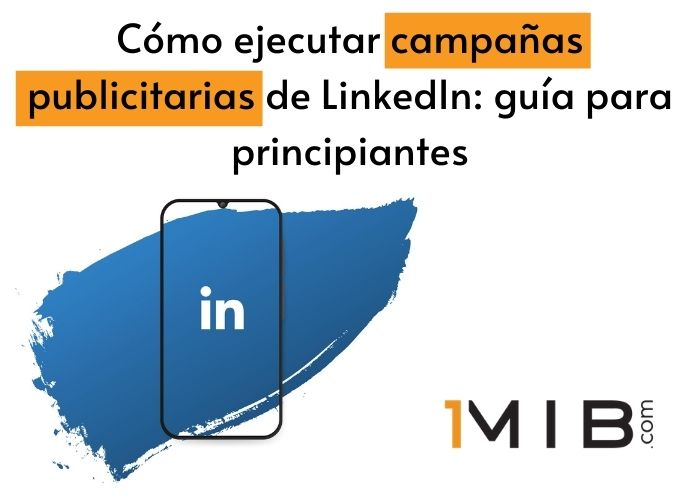 Cómo ejecutar campañas publicitarias de LinkedIn_ guía para principiantes